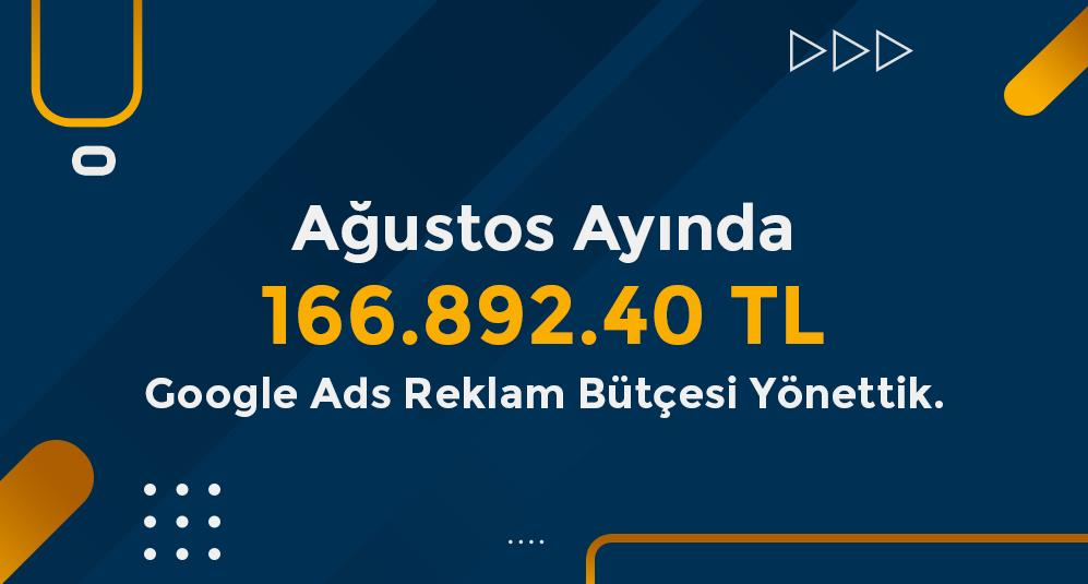 Ağustos Ayında 166.892.40 TL' lik Google Ads Bütçesi Yönettik.