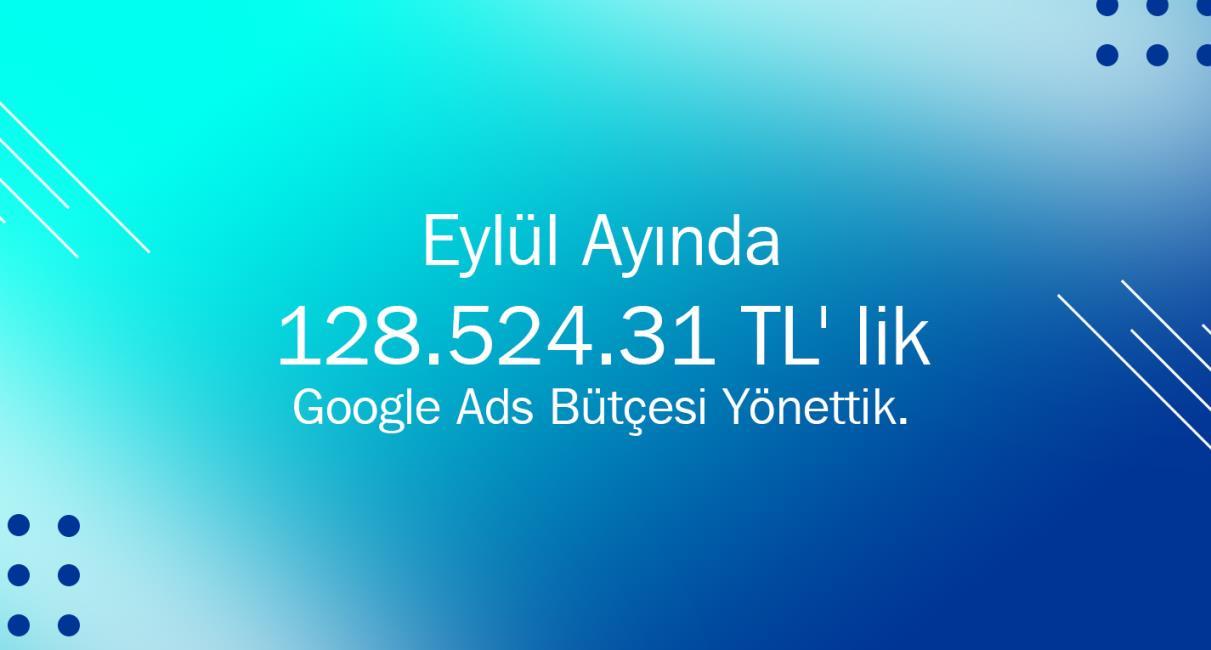 Eylül Ayında 128.524.31 TL' lik Google Ads Bütçesi Yönettik.